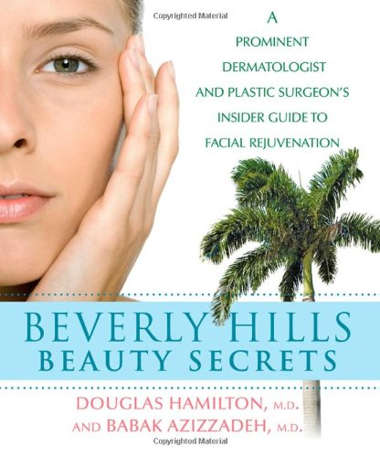 Read Online Beverly Hills Beauty Secrets: A Prominent Dermatologist and Plastic Surgeon's Insider Guide to Facial Rejuvenation ebook