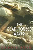 The Dead-Tossed Waves, Carrie Ryan, 0385906323