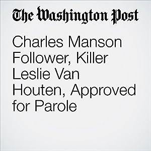 Charles Manson Follower, Killer Leslie Van Houten, Approved for Parole