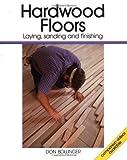 Hardwood Floor Ideas Hardwood Floors: Laying, Sanding, and Finishing