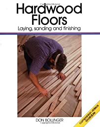 Hardwood Floors: Laying, Sanding, and Finishing
