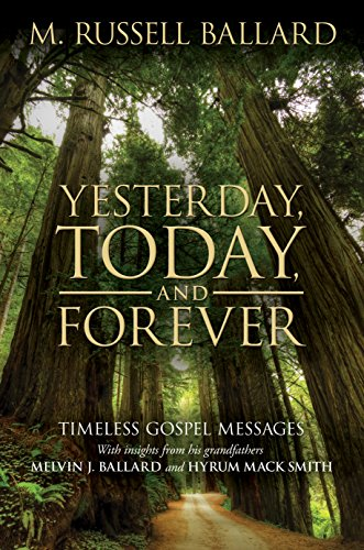 Yesterday, Today, and Forever: Timeless Gospel Messages from M. Russell Ballard