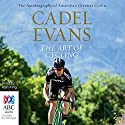 The Art of Cycling Audiobook by Cadel Evans Narrated by Alan King