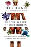 Image of The Wild Life of Our Bodies: Predators, Parasites, and Partners That Shape Who We Are Today