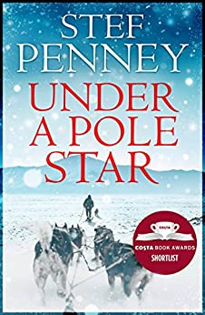 Under a Pole Star: Shortlisted for the 2017 Costa Novel Award by [Penney, Stef]