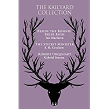 The Kailyard Collection: Beside the Bonnie Brier Bush, The Stickit Minister, Robert Urquhart  (The eClassics Collection) (Eastern_frisian Edition)