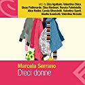 Dieci donne Performance by Marcela Serrano Narrated by Elsa Agalbato, Valentina Chico, Giusy Frallonardo