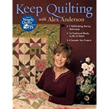 Keep Quilting with Alex Anderson: 7 Skill-Building Piecing Techniques  16 Traditional Blocks to Mix & Match  6 Sampler Star Projects