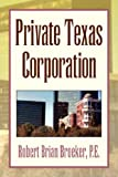 Private Texas Corporation, Robert Brian Broeker, 1425792146
