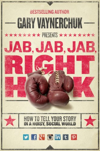 (Jab, Jab, Jab, Right Hook: How to Tell Your Story in a Noisy Social World)