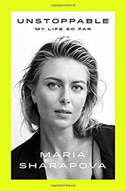 unstoppable my life so far by maria sharapova