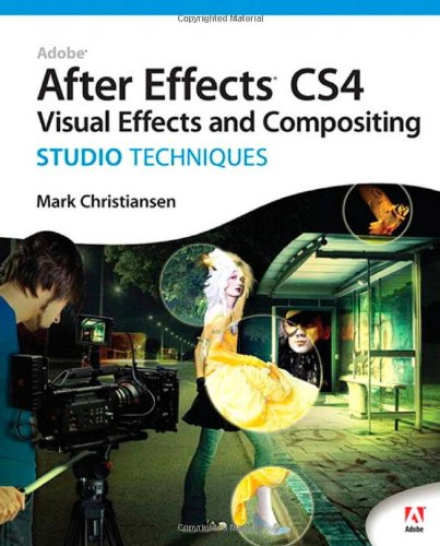 Adobe After Effects CS4 Visual Effects and Compositing Studio Techniques -