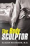 The Body Sculptor, Eliezer Nussbaum, 147591055X
