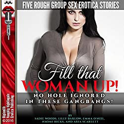 Fill That Woman Up!: No Hole Ignored in These Gangbangs!