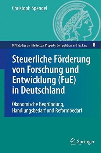 Steuerliche Förderung von Forschung und Entwicklung (FuE) in Deutschland: Ökonomische Begründung, Handlungsbedarf und Reformbedarf (MPI Studies on and Competition Law) (German Edition) by Springer