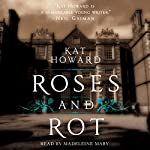 Roses and Rot | Kat Howard