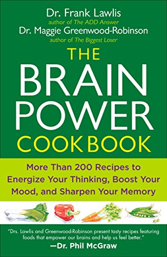 The Brain Power Cookbook: More Than 200 Recipes to Energize Your Thinking, Boost YourMood, and Sharpen You r Memory by Dr. Frank Lawlis, Maggie Greenwood-Robinson
