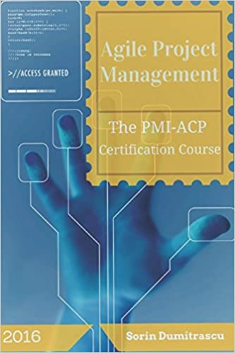 Agile Project Management: The PMI-ACP Certification Course: Sorin ...