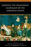 Debating the Democratic Legitimacy of the European Union (Governance in Europe), , 0742554910