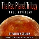 The Red Planet Trilogy: Three Novellas Audiobook by William Graham Narrated by Richard Wilson