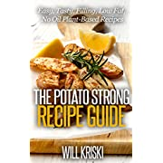 The Potato Strong Recipe Guide: Easy Low Fat No Oil Tasty Filling Plant-Based Recipes for Weight Loss and Health Kindle Edition