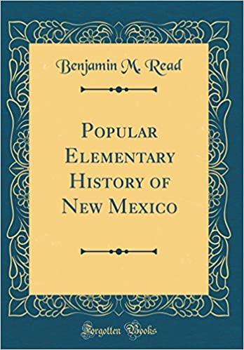 Popular Elementary History Of New Mexico Classic Reprint Benjamin