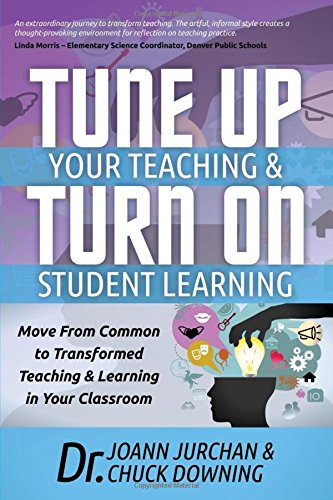 Read Online Tune Up Your Teaching and Turn on Student Learning: Move from Common to Transformed Teaching and Learning in Your Classroom ebook
