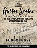 Guitar Scales in Three Octaves in All Keys: The New, Logical Path for Scale and Fretboard Knowledge