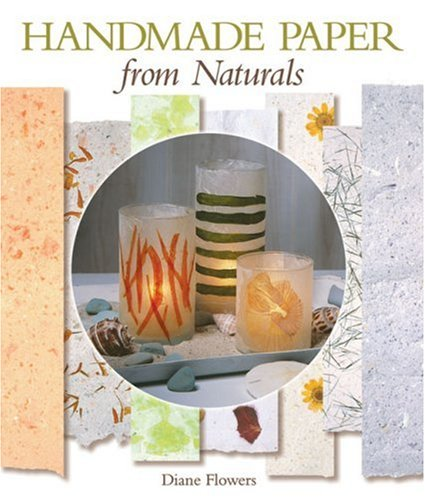 Handmade Paper from Naturals (Plant Fibers For Papermaking)