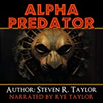 Alpha Predator: How to Be Victorious over Life's Ultimate Adversary and What to Do When You're Not | Steven R Taylor