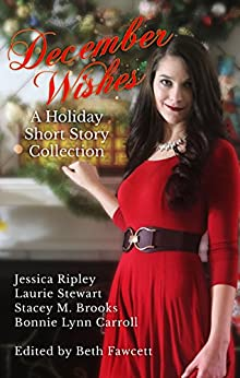 December Wishes: A Holiday Short Story Collection by [Ripley, Jessica, Brooks, Stacey M., Johnson, Shawnett, Stewart, Laurie, Carroll, Bonnie Lynn]