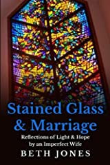 Stained Glass & Marriage: Reflections of Light & Hope by an Imperfect Wife Paperback
