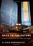 Back to the Future: Israeli Literature of the 1980s and 1990s, Dvir Abramovich, 144383338X