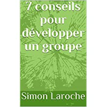 7 conseils pour développer un groupe (French Edition)
