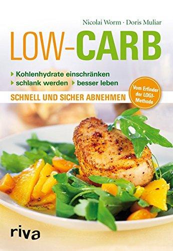 Low Carb: Kohlenhydrate einschränken - schlank werden - besser leben - schnell und sicher abnehmen