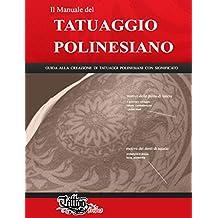 Il Manuale del TATUAGGIO POLINESIANO: Guida alla creazione di tatuaggi polinesiani con significato (Polynesian tattoos Vol. 1) (Italian Edition)