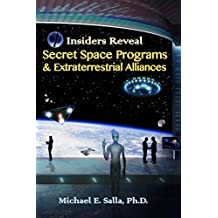 Insiders Reveal Secret Space Programs & Extraterrestrial Alliances (Volume 1)