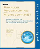 Parallel Programming with Microsoft .NET: Design Patterns for Decomposition and Coordination on Multicore Architectures