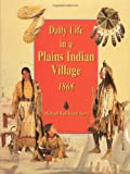Daily Life in a Plains Indian Village 1868, Michael Terry, 0395945429