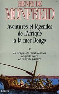 Aventures et légendes de l'Afrique à la mer Rouge 01 : Le Dragon de Cheik Hussen, La perle noire, Le sang du parjure, Monfreid, Henry de