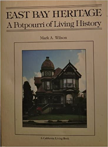 East bay heritage: A potpourri of living history (A California living book) by Mark A Wilson (1979-05-03)