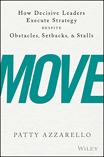 Move: How Decisive Leaders Execute Strategy Despite Obstacles, Setbacks, and Stalls (Most Challenging Thing About Being A Manager)