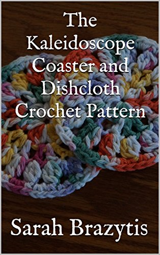 The Kaleidoscope Coaster and Dishcloth Crochet Pattern (The Crocheted Kitchen Book 1)
