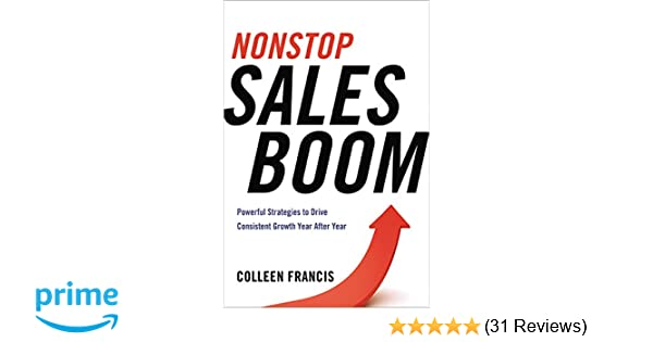 Nonstop sales boom powerful strategies to drive consistent growth nonstop sales boom powerful strategies to drive consistent growth year after year colleen francis 9780814433768 amazon books fandeluxe Images