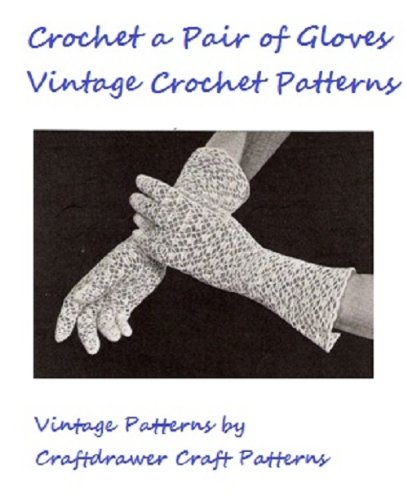 Crochet a Pair of Vintage Gloves - Vintage Gloves to Crochet Pattern by [Craftdrawer Craft Patterns]