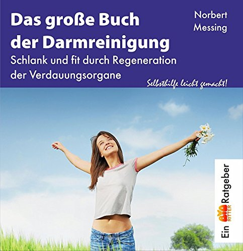 Das große Buch der Darmreinigung. Schlank und fit durch Regeneration der Verdauungsorgane. Selbsthilfe leicht gemacht!