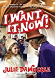 Front cover for the book I Want it Now! A Memoir of Life on the Set of Willy Wonka and the Chocolate Factory by Julie Dawn Cole