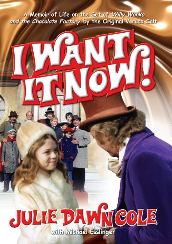 I Want it Now! A Memoir of Life on the Set of Willy Wonka and the Chocolate Factory (Willy Wonka And The Chocolate Factory Author)