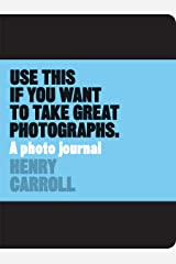 Use This if You Want to Take Great Photographs: A Photo Journal Diary