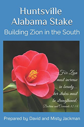 Read Huntsville Alabama Stake: Building Zion in the South<br />PPT